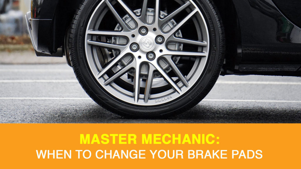 WHEN TO CHANGE YOUR BRAKE PADS